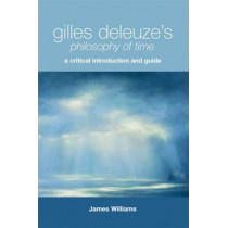 Gilles Deleuze's Philosophy of Time: A Critical Introduction and Guide by James Williams, 9780748638543