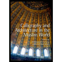 Calligraphy and Architecture in the Muslim World by Mohammad Gharipour, 9780748669226