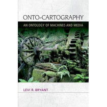 Onto-Cartography: An Ontology of Machines and Media by Levi R. Bryant, 9780748679973