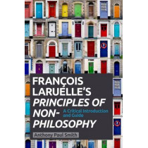 Francois Laruelle's Principles of Non-Philosophy: A Critical Introduction and Guide by Anthony Paul Smith, 9780748685271