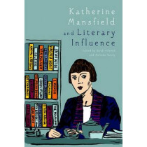 Katherine Mansfield and Literary Influence by Sarah Ailwood, 9780748694419