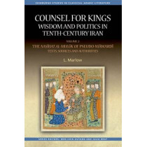 Counsel for Kings: Wisdom and Politics in Tenth-Century Iran: Volume I: The Nasihat al-muluk of Pseudo-Mawardi: Contexts and Themes by L. Marlow, 9780748696987