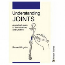Understanding Joints: A practical guide to their structure and function by Bernard Kingston, 9780748753994