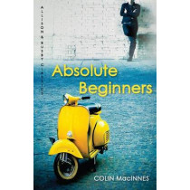 Absolute Beginners: The twentieth-century cult classic by Colin MacInnes, 9780749009984