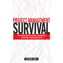 Project Management Survival: A Practical Guide to Leading, Managing and Delivering Challenging Projects by Richard Jones, 9780749453916