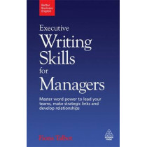 Executive Writing Skills for Managers: Master Word Power to Lead Your Teams, Make Strategic Links and Develop Relationships by Fiona Talbot, 9780749455187