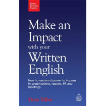 Make an Impact with Your Written English: How to Use Word Power to Impress in Presentations, Reports, PR and Meetings by Fiona Talbot, 9780749455194
