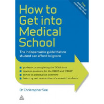 How to Get Into Medical School: The Indispensible Guide That No Student Can Afford to Ignore by Christopher See, 9780749461409