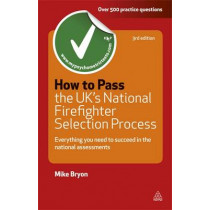 How to Pass the UK's National Firefighter Selection Process: Everything You Need to Succeed in the National Assessments by Mike Bryon, 9780749462055