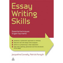 Essay Writing Skills: Essential Techniques to Gain Top Marks by Jacqueline Connelly, 9780749463915