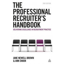 The Professional Recruiter's Handbook: Delivering Excellence in Recruitment Practice by Jane Newell-Brown, 9780749465414