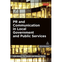 PR and Communication in Local Government and Public Services by John Brown, 9780749466169