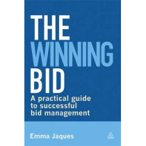 The Winning Bid: A Practical Guide to Successful Bid Management by Emma Jaques, 9780749468323
