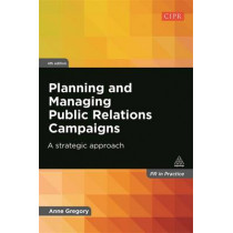 Planning and Managing Public Relations Campaigns: A Strategic Approach by Anne Gregory, 9780749468736