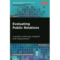 Evaluating Public Relations: A Guide to Planning, Research and Measurement by Tom Watson, 9780749468897