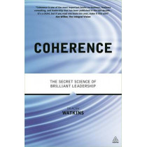 Coherence: The Secret Science of Brilliant Leadership by Alan Watkins, 9780749470050