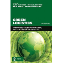 Green Logistics: Improving the Environmental Sustainability of Logistics by Alan McKinnon, 9780749471859