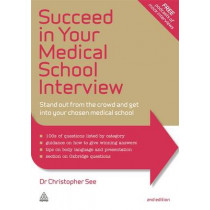 Succeed in Your Medical School Interview: Stand Out from the Crowd and Get into Your Chosen Medical School by Christopher See, 9780749471897