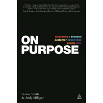 On Purpose: Delivering a Branded Customer Experience People Love by Shaun Smith, 9780749471910