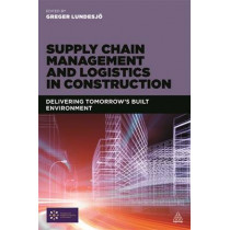Supply Chain Management and Logistics in Construction: Delivering Tomorrow's Built Environment by Greger Lundesjo, 9780749472429