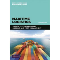 Maritime Logistics: A Guide to Contemporary Shipping and Port Management by Dong-Wook Song, 9780749472689