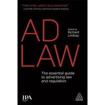 Ad Law: The Essential Guide to Advertising Law and Regulation by Richard Lindsay, 9780749472894