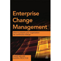 Enterprise Change Management: How to Prepare Your Organization for Continuous Change by David Miller, 9780749473013