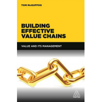 Building Effective Value Chains: Value and its Management by Tom McGuffog, 9780749473761