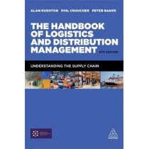 The Handbook of Logistics and Distribution Management: Understanding the Supply Chain by Alan Rushton, 9780749476779