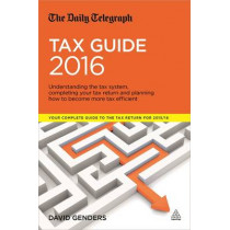The Daily Telegraph Tax Guide 2016: Understanding the Tax System, Completing Your Tax Return and Planning How to Become More Tax Efficient by David Genders, 9780749476793