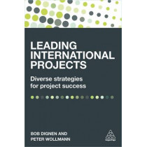 Leading International Projects: Diverse Strategies for Project Success by Bob Dignen, 9780749476861