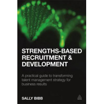 Strengths-Based Recruitment and Development: A Practical Guide to Transforming Talent Management Strategy for Business Results by Sally Bibb, 9780749476977