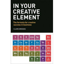 In Your Creative Element: The Formula for Creative Success in Business by Claire Bridges, 9780749477325