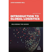 Introduction to Global Logistics: Delivering the Goods by John Manners-Bell, 9780749478254