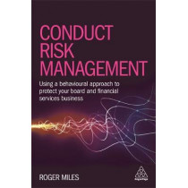 Conduct Risk Management: Using a Behavioural Approach to Protect Your Board and Financial Services Business by Roger Miles, 9780749478612