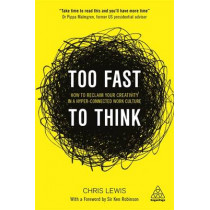 Too Fast to Think: How to Reclaim Your Creativity in a Hyper-connected Work Culture by Chris Lewis, 9780749478865