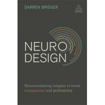 Neuro Design: Neuromarketing Insights to Boost Engagement and Profitability by Darren Bridger, 9780749478889