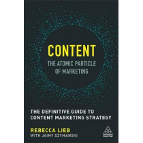 Content - The Atomic Particle of Marketing: The Definitive Guide to Content Marketing Strategy by Rebecca Lieb, 9780749479756