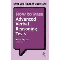 How to Pass Advanced Verbal Reasoning Tests: Over 500 Practice Questions by Mike Bryon, 9780749480172