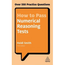 How to Pass Numerical Reasoning Tests: Over 550 Practice Questions by Heidi Smith, 9780749480196