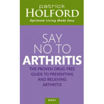 Say No To Arthritis: How to prevent, arrest and reverse arthritis and muscle pain by Patrick Holford, 9780749920135