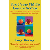 Boost Your Child's Immune System: What you need to know  about allergies, vaccinations, antibiotics and diet, including over 160 recipes by Lucy Burney, 9780749924423