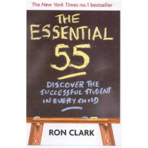 The Essential 55: Discover the successful student in every child by Ron Clark, 9780749925185