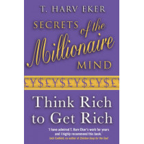 Secrets Of The Millionaire Mind: Think rich to get rich by T. Harv Eker, 9780749927899