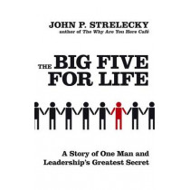 The Big Five For Life: A story of one man and leadership's greatest secret by John P. Strelecky, 9780749929589