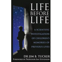 Life Before Life: A scientific investigation of children's memories of previous lives by Jim B. Tucker, 9780749939892