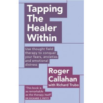 Tapping The Healer Within: Use thought field therapy to conquer your fears, anxieties and emotional distress by Roger Callahan, 9780749941154