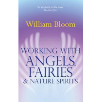 Working With Angels, Fairies And Nature Spirits by William Bloom, 9780749941161