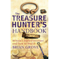 The Treasure Hunter's Handbook: Britain's buried treasure - and how to find it by Brian Grove, 9780749941369