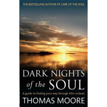 Dark Nights Of The Soul: A guide to finding your way through life's ordeals by Thomas Moore, 9780749942038